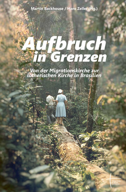 Aufbruch in Grenzen von Backhouse,  Martin, Zeller,  Hans
