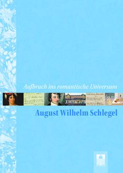 Aufbruch ins romantische Universum – August Wilhelm Schlegel von Bamberg,  Claudia, Ilbrig,  Cornelia