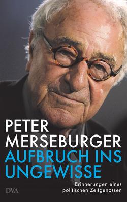 Aufbruch ins Ungewisse von Merseburger,  Peter