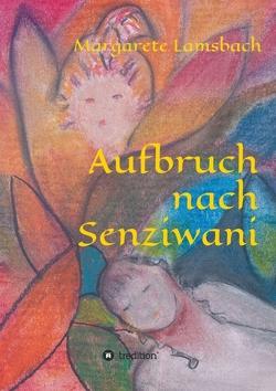 Aufbruch nach Senziwani von Lamsbach,  Margarete
