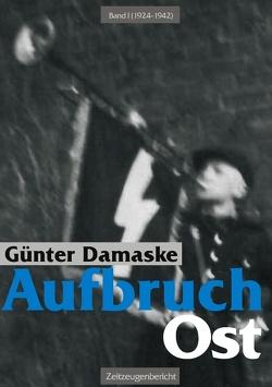 Aufbruch Ost Band I (1924-1942) von Damaske,  Günter