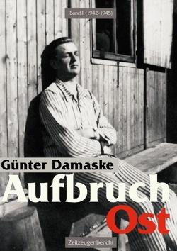 Aufbruch Ost Band II (1942–1945) von Damaske,  Günter