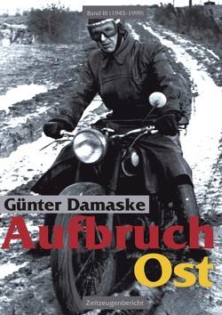 Aufbruch Ost Band III ( 1945 – 1999 ) von Damaske,  Günter