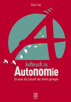 Aufbruch zu Autonomie von Frei,  Felix