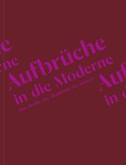 Aufbrüche in die Moderne. Das Archiv der Akademie der Künste von Akademie der Künste Berlin, Bernhard,  Julia, Trautwein,  Wolfgang