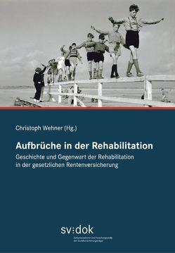 Aufbrüche in der Rehabilitation von Wehner,  Christoph