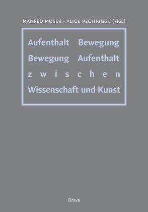 Aufenthalt – Bewegung /Bewegung – Aufenthalt von Moser,  Manfred, Pechriggl,  Alice