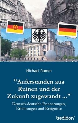 """""""Auferstanden aus Ruinen und der Zukunft zugewandt …"""" von Ramm,  Michael"""
