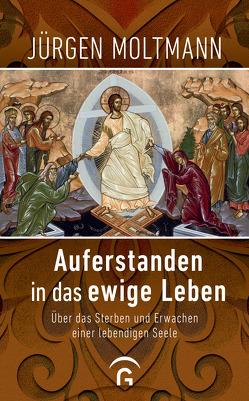 Auferstanden in das ewige Leben von Moltmann,  Jürgen