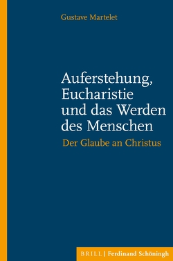 Auferstehung, Eucharistie und das Werden des Menschen von Becker,  Patrick, Hofmann,  Mechtildis, Martelet,  Gustave