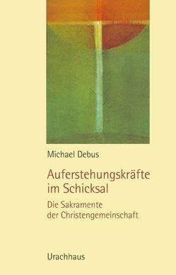 Auferstehungskräfte im Schicksal von Debus,  Michael