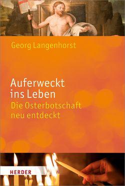 Auferweckt ins Leben von Langenhorst,  Georg