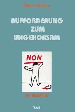 Aufforderung zum Ungehorsam von Lehmann,  Rainer