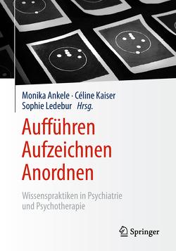 Aufführen – Aufzeichnen – Anordnen von Ankele,  Monika, Kaiser,  Céline, Ledebur,  Sophie