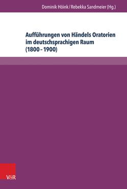 Aufführungen von Händels Oratorien im deutschsprachigen Raum (1800–1900) von Höink ,  Dominik, Sandmeier,  Rebekka