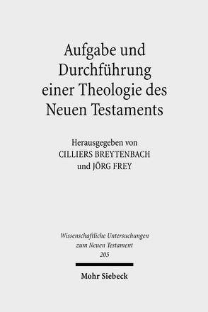 Aufgabe und Durchführung einer Theologie des Neuen Testaments von Breytenbach,  Cilliers, Frey,  Jörg