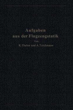 Aufgaben aus der Flugzeugstatik von Teichmann,  Alfred, Thalau,  Karl