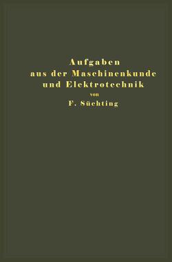 Aufgaben aus der Maschinenkunde und Elektrotechnik von Süchting,  Fritz