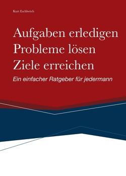Aufgaben erledigen, Probleme lösen und Ziele erreichen von Eschlwöch,  Kurt