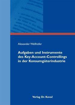 Aufgaben und Instrumente des Key-Account-Controllings in der Konsumgüterindustrie von Wellhöfer,  Alexander