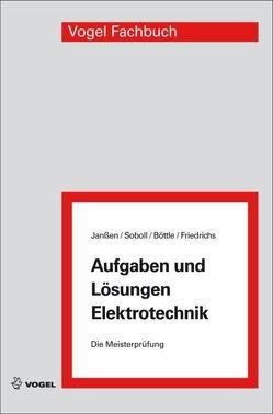 Aufgaben und Lösungen Elektrotechnik von Böttle,  Peter, Friedrichs,  Horst, Janßen,  Thorsten, Soboll,  Reinhard