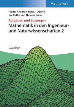 Aufgaben und Lösungen zu Mathematik in den Ingenieur- und Naturwissenschaften 2 von Ansorge,  Rainer, Oberle,  Hans J., Rothe,  Kai, Sonar,  Thomas