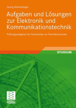 Aufgaben und Lösungen zur Elektronik und Kommunikationstechnik von Allmendinger,  Georg
