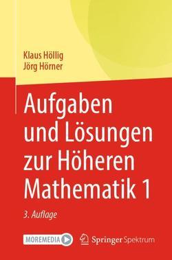 Aufgaben und Lösungen zur Höheren Mathematik 1 von Höllig,  Klaus, Hörner,  Jörg