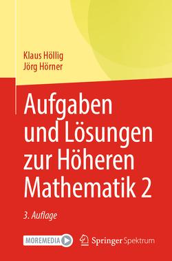 Aufgaben und Lösungen zur Höheren Mathematik 2 von Höllig,  Klaus, Hörner,  Jörg