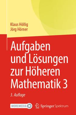 Aufgaben und Lösungen zur Höheren Mathematik 3 von Höllig,  Klaus, Hörner,  Jörg