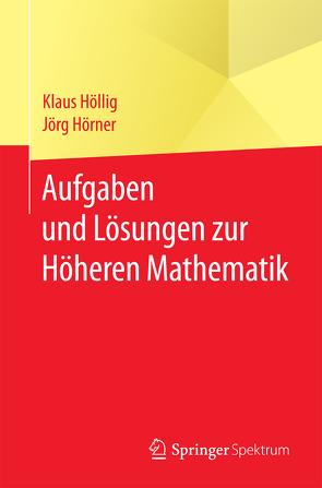 Aufgaben und Lösungen zur Höheren Mathematik von Höllig,  Klaus, Hörner,  Jörg