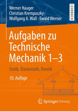 Aufgaben zu Technische Mechanik 1–3 von Hauger,  Werner, Krempaszky,  Christian, Wall,  Wolfgang A., Werner,  Ewald