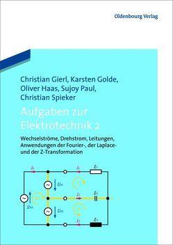 Aufgaben zur Elektrotechnik 2 von Gierl,  Christian, Golde,  Karsten, Haas,  Oliver, Paul,  Sujoy, Spieker,  Christian