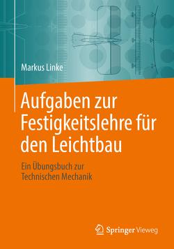 Aufgaben zur Festigkeitslehre für den Leichtbau von Linke,  Markus