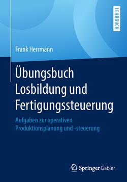 Übungsbuch Losbildung und Fertigungssteuerung von Herrmann,  Frank