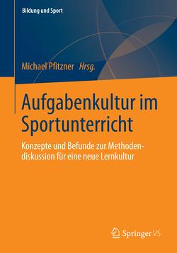 Aufgabenkultur im Sportunterricht von Pfitzner,  Michael