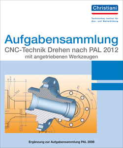 Aufgabensammlung CNC-Technik Drehen nach PAL 2012 mit angetriebenen Werkzeugen
