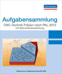 Aufgabensammlung CNC-Technik Fräsen nach PAL 2012 mit Mehrseitenbearbeitung von Berger,  Matthias, Völker,  Frank
