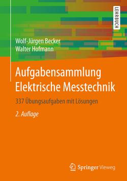 Aufgabensammlung Elektrische Messtechnik von Becker,  Wolf-Jürgen, Hofmann,  Walter