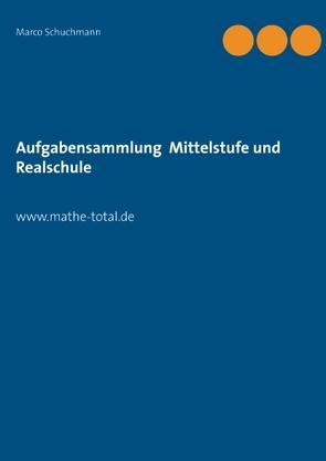 Aufgabensammlung Mittelstufe und Realschule von Schuchmann,  Marco