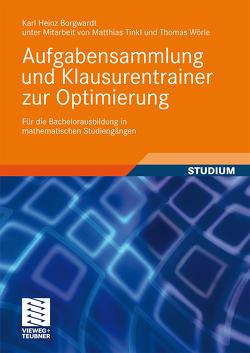 Aufgabensammlung und Klausurentrainer zur Optimierung von Borgwardt,  Karl Heinz, Tinkl,  Matthias, Wörle,  Thomas