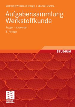 Aufgabensammlung Werkstoffkunde von Dahms,  Michael, Weißbach,  Wolfgang
