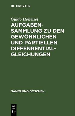 Aufgabensammlung zu den gewöhnlichen und partiellen Diffenrentialgleichungen von Hoheisel,  Guido