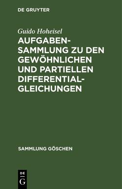 Aufgabensammlung zu den gewöhnlichen und partiellen Differentialgleichungen von Hoheisel,  Guido