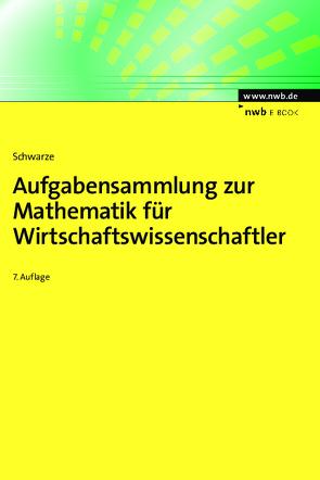 Aufgabensammlung zur Mathematik für Wirtschaftswissenschaftler von Schwarze,  Jochen
