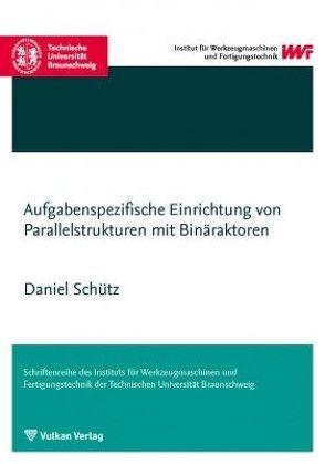 Aufgabenspezifische Einrichtung von Parallelstrukturen mit Binäraktoren von Schütz,  Daniel