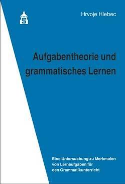 Aufgabentheorie und grammatisches Lernen von Hlebec,  Hrvoje