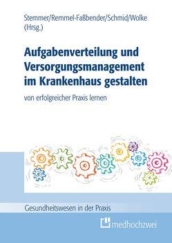 Aufgabenverteilung und Versorgungsmanagement im Krankenhaus gestalten von Remmel-Faßbender,  Ruth, Schmid,  Martin, Stemmer,  Renate, Wolke,  Reinhold