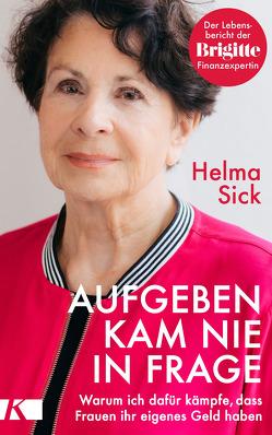 Aufgeben kam nie in Frage von Sick,  Helma
