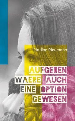 Aufgeben wäre auch eine Option gewesen von Neumann,  Nadine